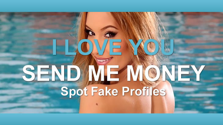 I love you – send me money – fake profiles